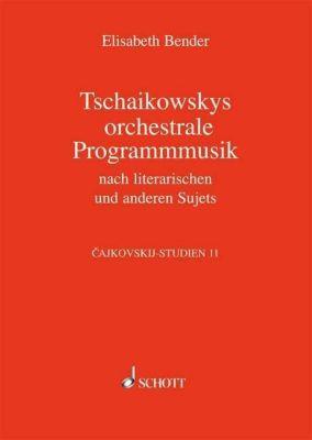 Cajkovskij-Studien: Bd.11 Tschaikowskys orchestrale Programmmusik, Elisabeth Bender