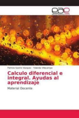 Calculo diferencial e integral. Ayudas al aprendizaje, Patricia Sastre Vázquez, Yolanda Villacampa