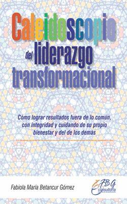 Caleidoscopio del liderazgo transformacional, Fabiola María Betancur Gómez