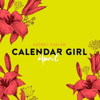 Calendar Girl: April - Calendar Girl 4 (Ungekürzt), Audrey Carlan