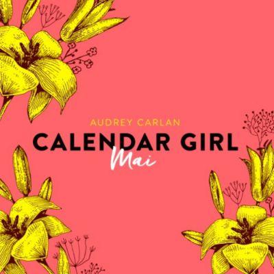 Calendar Girl: Mai - Calendar Girl 5 (Ungekürzt), Audrey Carlan
