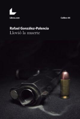 Calibre 44: Llovió la muerte, Rafael González-Palencia
