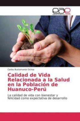 Calidad de Vida Relacionada a la Salud en la Población de Huanuco-Perú, Carlos Bustamante Ochoa