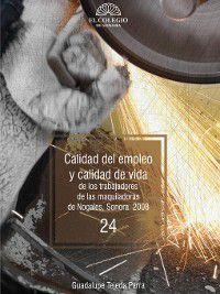 Calidad del empleo y calidad de vida de los trabajadores de las maquiladoras de Nogales, Sonora. 2009, Guadalupe Tejeda