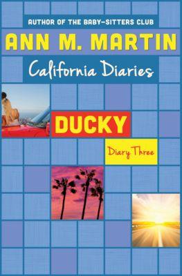 California Diaries: Ducky: Diary Three, Ann M. Martin, Ann M Martin