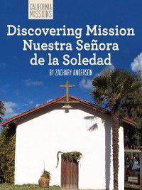 California Missions: Discovering Mission Nuestra Señora de la Soledad, Zachary Anderson