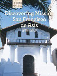 California Missions: Discovering Mission San Francisco de Asís, Oscar Cantillo