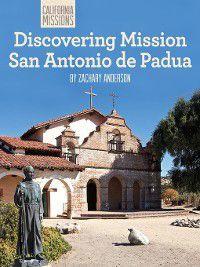 California Missions: Discovering Mission San Antonio de Padua, Zachary Anderson