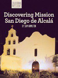 California Missions: Discovering Mission San Diego de Alcalá, Sam C. Hamilton