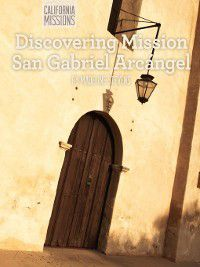 California Missions: Discovering Mission San Gabriel Arcángel, Madeline Stevens