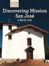 California Missions: Discovering Mission San José, Madeline Stevens