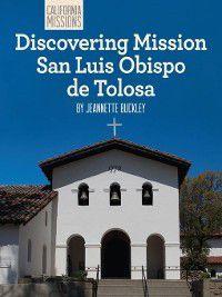 California Missions: Discovering Mission San Luis Obispo de Tolosa, Jeannette Buckley