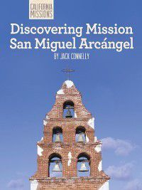 California Missions: Discovering Mission San Miguel Arcángel, Jack Connelly