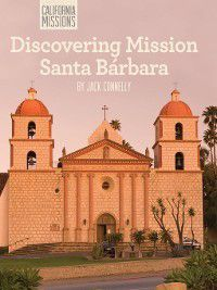 California Missions: Discovering Mission Santa Bárbara, Jack Connelly