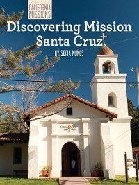 California Missions: Discovering Mission Santa Cruz, Sofia Nuñes