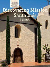 California Missions: Discovering Mission Santa Inés, Sofia Nuñes