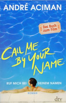 Call Me by Your Name / Ruf mich bei deinem Namen - André Aciman |