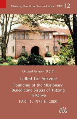 Called for Service - Founding of the Missionary Benedictine Sisters of Tutzing in Kenya, Chantal Gerster