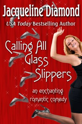 Calling All Glass Slippers: An Enchanting Romantic Comedy, Jacqueline Diamond