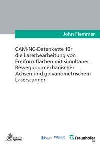 CAM-NC-Datenkette für die Laserbearbeitung von Freiformflächen mit simultaner Bewegung mechanischer Achsen und galvanometrischem Laserscanner, John Flemmer