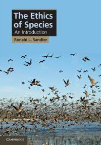 Cambridge Applied Ethics: Ethics of Species, Ronald L. Sandler