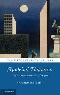 Cambridge Classical Studies: Apuleius' Platonism, Richard Fletcher