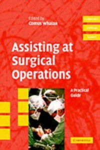 Cambridge Clinical Guides: Assisting at Surgical Operations, Comus Whalan