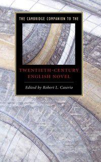 Cambridge Companions to Literature: Cambridge Companion to the Twentieth-Century English Novel