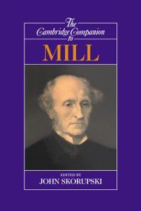 Cambridge Companions to Philosophy: Cambridge Companion to Mill