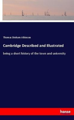 Cambridge Described and Illustrated, Thomas Dinham Atkinson
