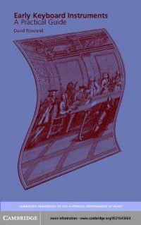 Cambridge Handbooks to the Historical Performance of Music: Early Keyboard Instruments, David Rowland