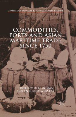 Cambridge Imperial and Post-Colonial Studies Series: Commodities, Ports and Asian Maritime Trade Since 1750