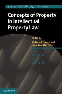 Cambridge Intellectual Property and Information Law: Concepts of Property in Intellectual Property Law