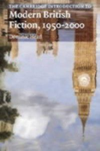 Cambridge Introductions to Literature: Cambridge Introduction to Modern British Fiction, 1950-2000, Dominic Head