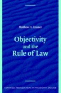 Cambridge Introductions to Philosophy and Law: Objectivity and the Rule of Law, Matthew Kramer