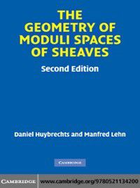 Cambridge Mathematical Library: The Geometry of Moduli Spaces of Sheaves, Manfred Lehn, Daniel Huybrechts