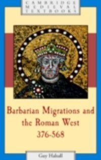 Cambridge Medieval Textbooks: Barbarian Migrations and the Roman West, 376-568, Guy Halsall