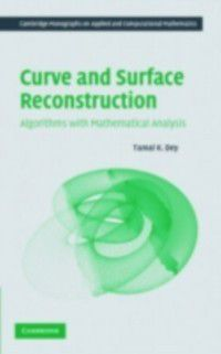 Cambridge Monographs on Applied and Computational Mathematics: Curve and Surface Reconstruction, Tamal K. Dey