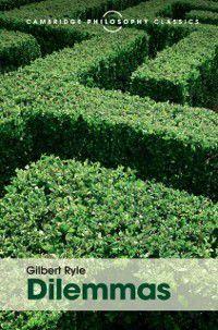 Cambridge Philosophy Classics: Dilemmas, Gilbert Ryle