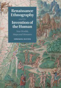 Cambridge Social and Cultural Histories: Renaissance Ethnography and the Invention of the Human, Surekha Davies