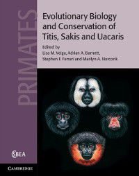 Cambridge Studies in Biological and Evolutionary Anthropology: Evolutionary Biology and Conservation of Titis, Sakis and Uacaris