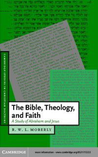Cambridge Studies in Christian Doctrine: Bible, Theology, and Faith, R. W. L. Moberly