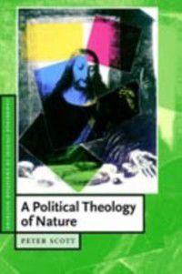 Cambridge Studies in Christian Doctrine: Political Theology of Nature, Peter Scott