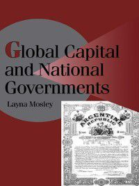 Cambridge Studies in Comparative Politics: Global Capital and National Governments, Layna Mosley