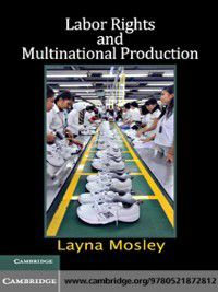 Cambridge Studies in Comparative Politics: Labor Rights and Multinational Production, Layna Mosley