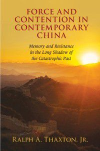 Cambridge Studies in Contentious Politics: Force and Contention in Contemporary China, Jr Ralph A. Thaxton