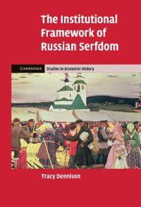 Cambridge Studies in Economic History - Second Series: Institutional Framework of Russian Serfdom, Tracy Dennison