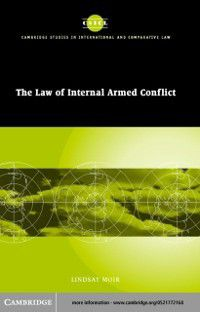 Cambridge Studies in International and Comparative Law: Law of Internal Armed Conflict, Lindsay Moir