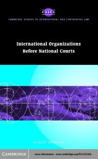 Cambridge Studies in International and Comparative Law: International Organizations before National Courts, August Reinisch