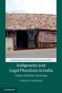 Cambridge Studies in Law and Society: Indigeneity and Legal Pluralism in India, Pooja Parmar